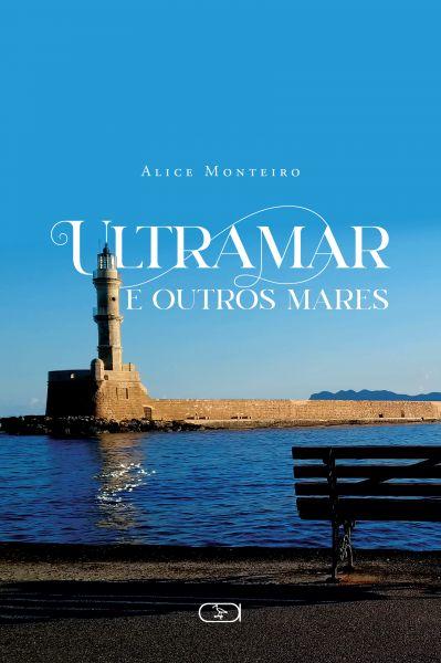 """Livro """"Ultramar e Outros Mares"""", da jornalista Alice Monteiro. Crédito: Ibis Libris/Divulgação"""